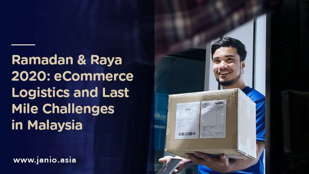 Ramadan and Raya 2020: eCommerce Logistics and Last Mile Challenges in Malaysia