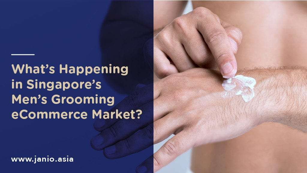 What's Happening in Singapore's Men's Grooming eCommerce Market