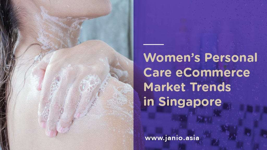 Women's Personal Care eCommerce Trends in Singapore: Conscious and Conscientious
