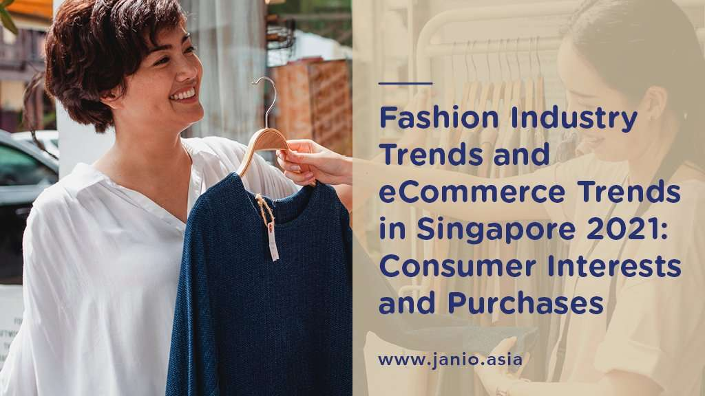 Fashion Industry Trends and eCommerce Trends in Singapore 2021: Consumer Interests and Purchases