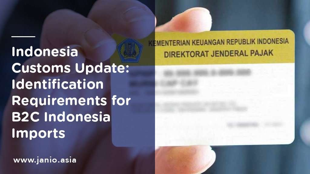 Indonesia Customs Update: Identification Requirements for B2C Indonesia Imports